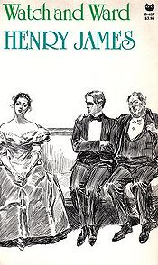 Watch and Ward (published in 1878) - Written by Henry James (later disowned by him)